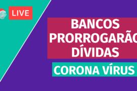 Coronavírus Live - Bancos prorrogarão dívidas